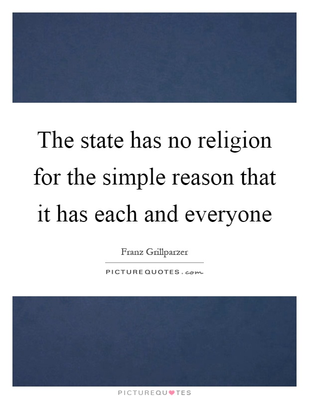 The state has no religion for the simple reason that it has each and everyone Picture Quote #1