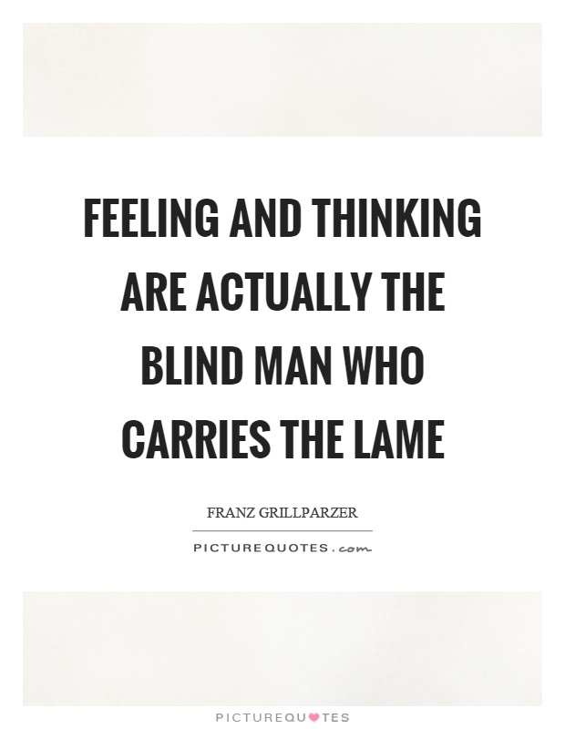 Feeling and thinking are actually the blind man who carries the lame Picture Quote #1