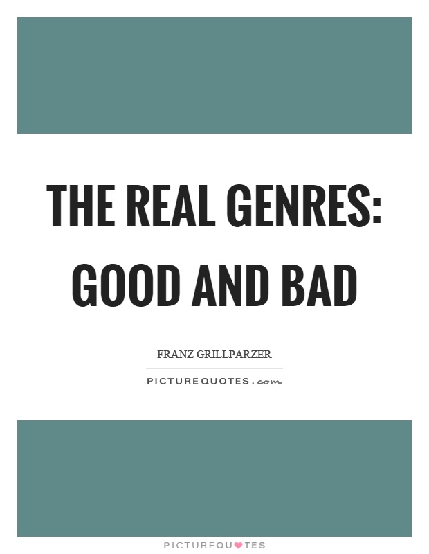The real genres: good and bad Picture Quote #1