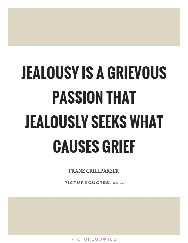 Jealousy is a grievous passion that jealously seeks what causes grief Picture Quote #1