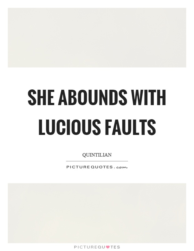 She abounds with lucious faults Picture Quote #1