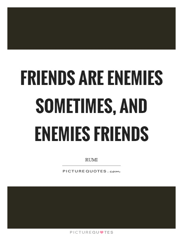 Friends are enemies sometimes, and enemies friends Picture Quote #1