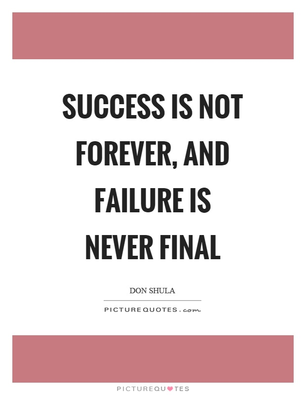 Success is not forever, and failure is never final Picture Quote #1