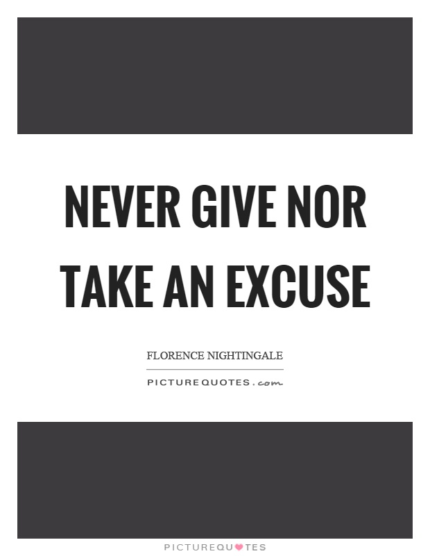 Never give nor take an excuse Picture Quote #1