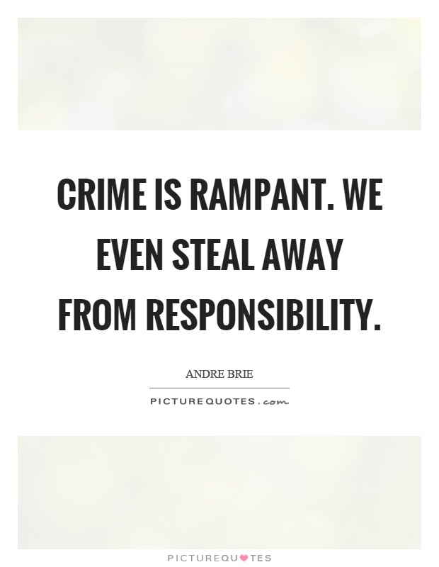 Crime is rampant. We even steal away from responsibility Picture Quote #1