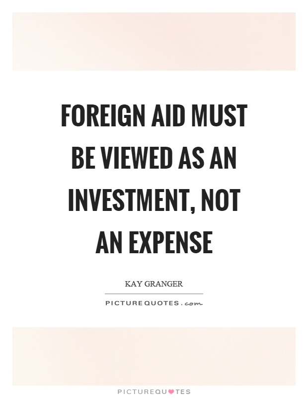 Foreign aid must be viewed as an investment, not an expense Picture Quote #1