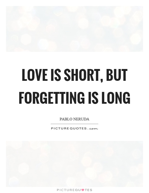 Love is short, but forgetting is long Picture Quote #1