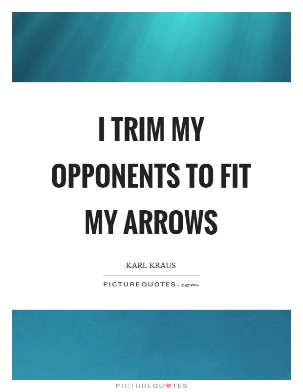 I trim my opponents to fit my arrows Picture Quote #1