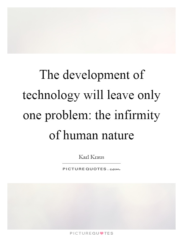The development of technology will leave only one problem: the infirmity of human nature Picture Quote #1