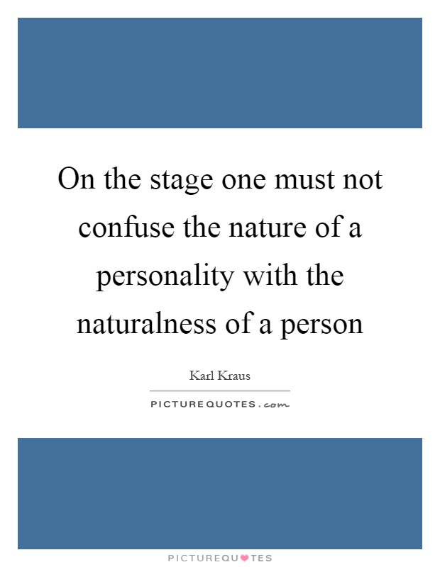 On the stage one must not confuse the nature of a personality with the naturalness of a person Picture Quote #1