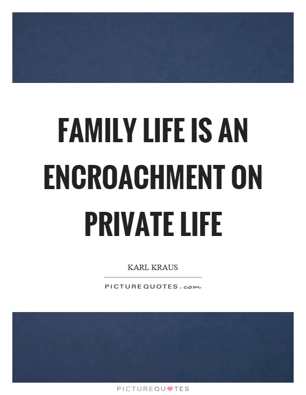 Family life is an encroachment on private life Picture Quote #1