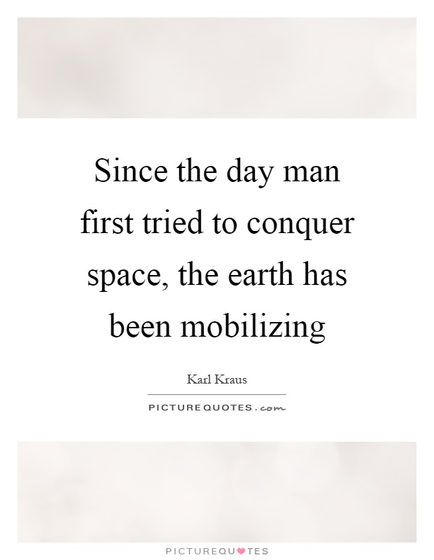 Since the day man first tried to conquer space, the earth has been mobilizing Picture Quote #1