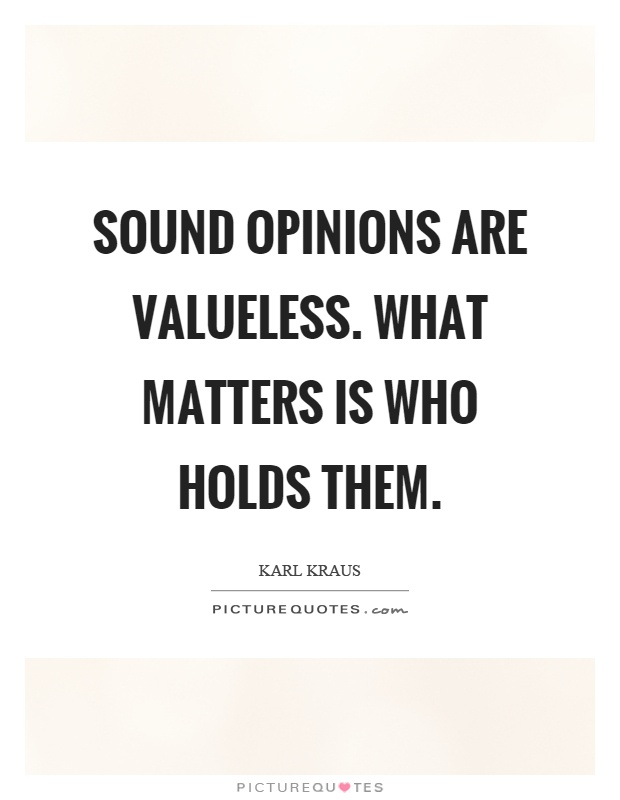 Sound opinions are valueless. What matters is who holds them Picture Quote #1
