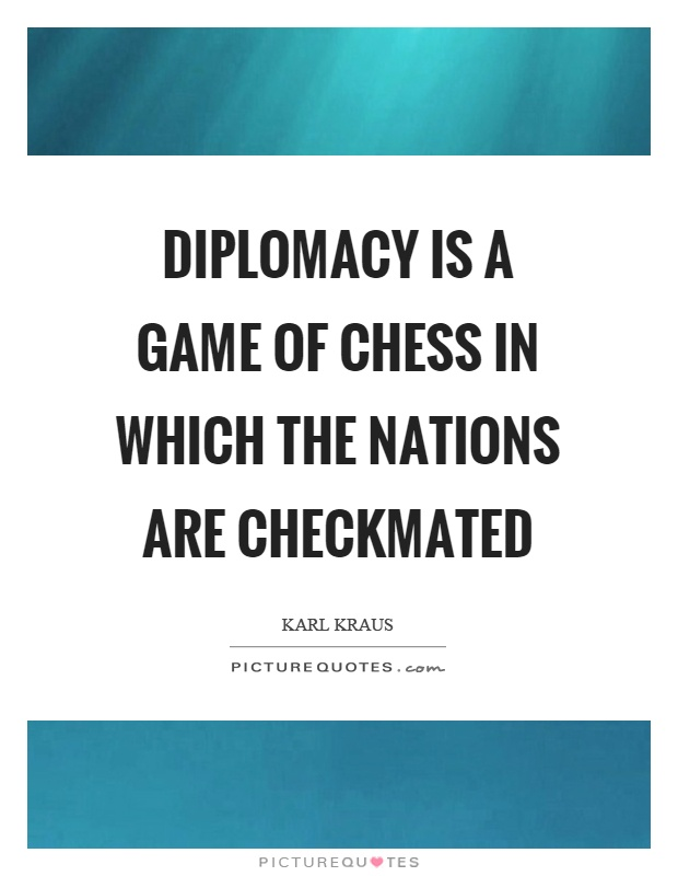 Diplomacy is a game of chess in which the nations are checkmated Picture Quote #1