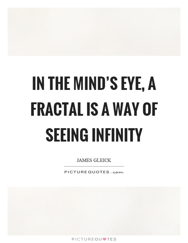 In the mind's eye, a fractal is a way of seeing infinity Picture Quote #1