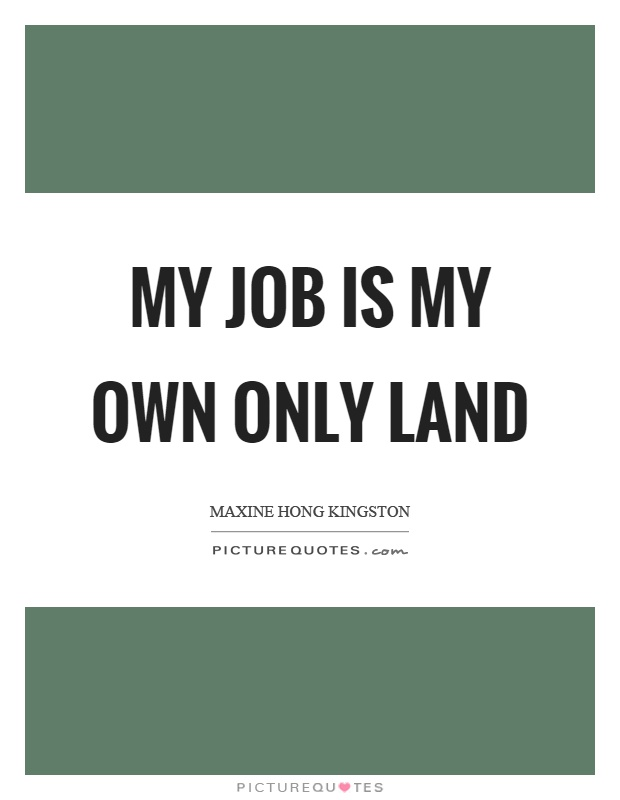My job is my own only land Picture Quote #1