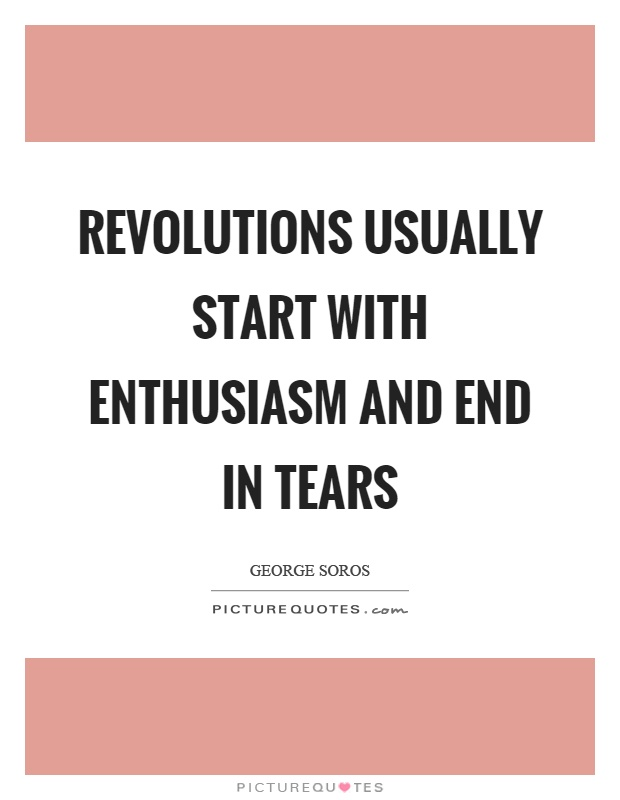 Revolutions usually start with enthusiasm and end in tears Picture Quote #1