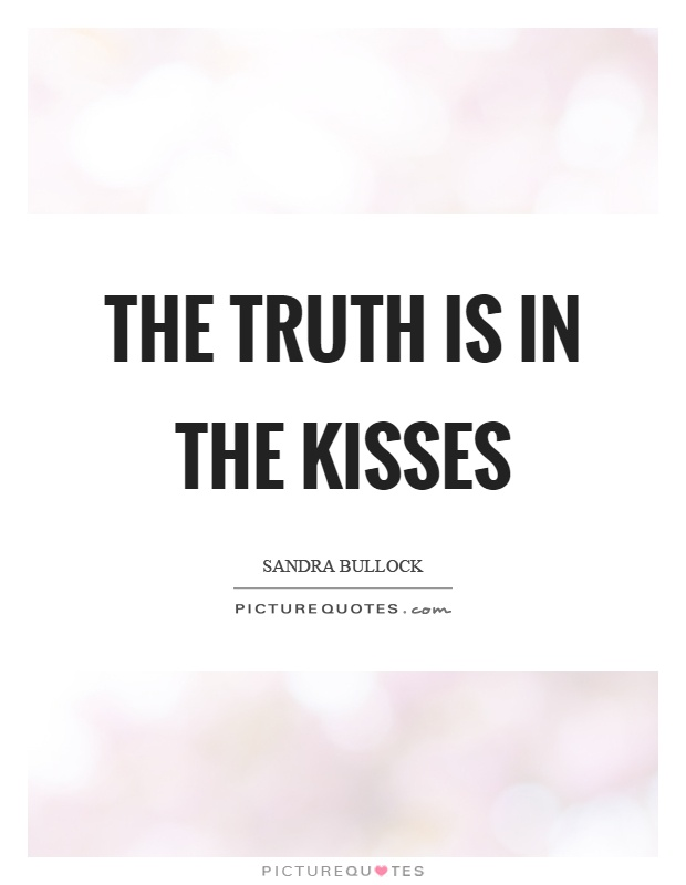The truth is in the kisses Picture Quote #1