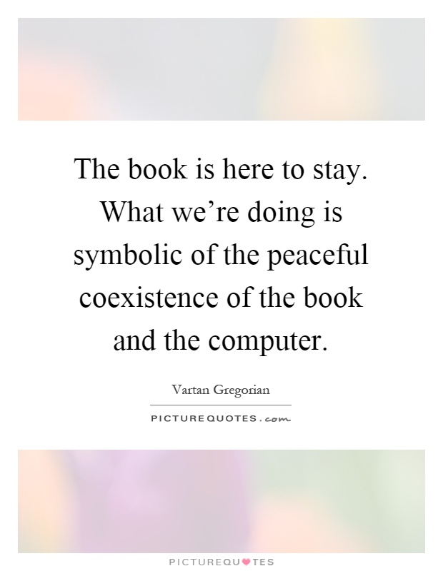The Book Is Here To Stay What Were Doing Is Symbolic Of The