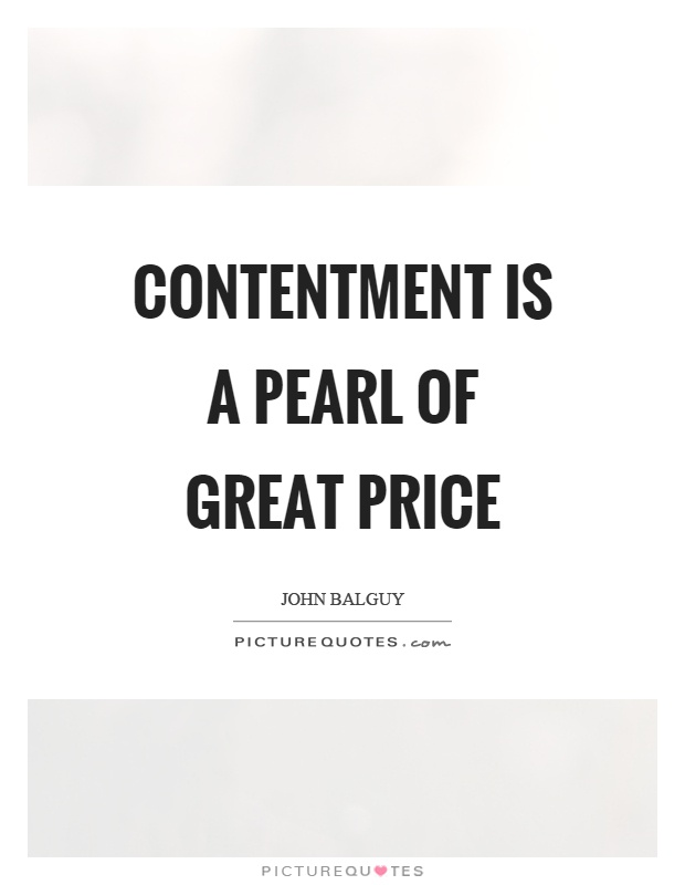 Contentment is a pearl of great price Picture Quote #1