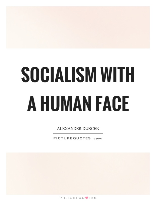 Socialism with a human face Picture Quote #1