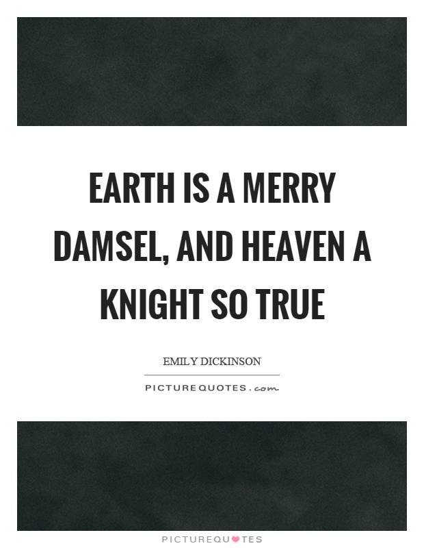 Earth is a merry damsel, and heaven a knight so true Picture Quote #1