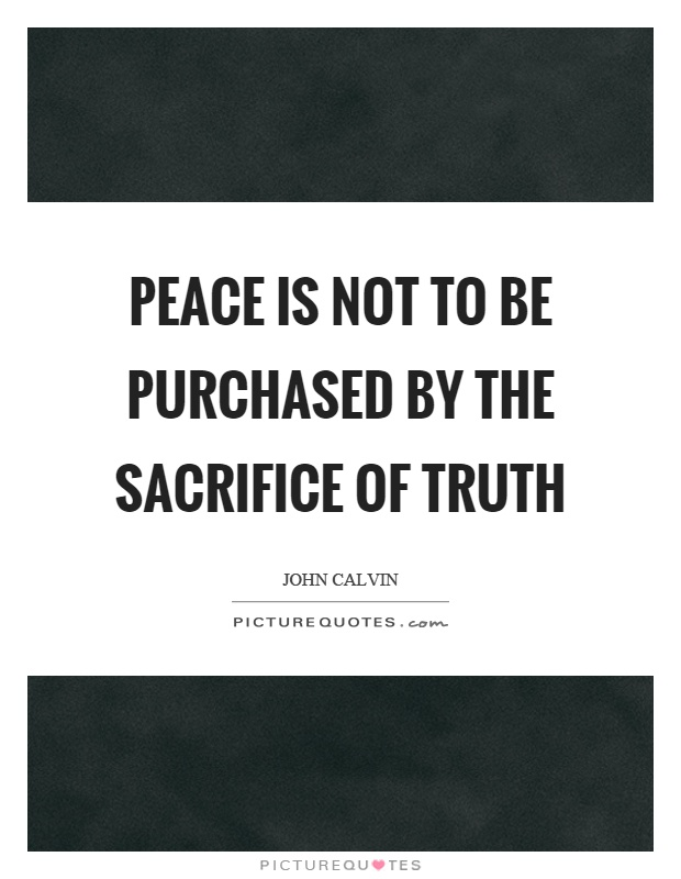 Peace is not to be purchased by the sacrifice of truth Picture Quote #1