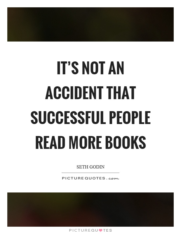 It's not an accident that successful people read more books Picture Quote #1