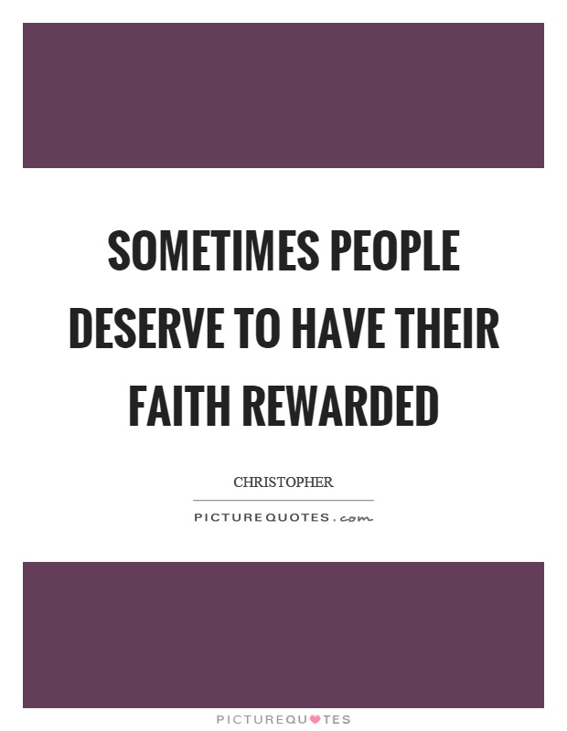Sometimes people deserve to have their faith rewarded Picture Quote #1