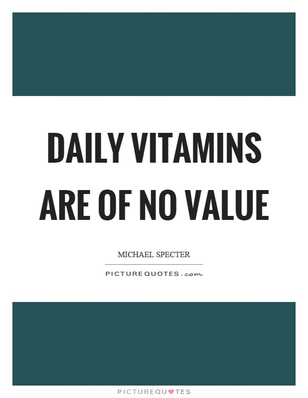Daily vitamins are of no value Picture Quote #1