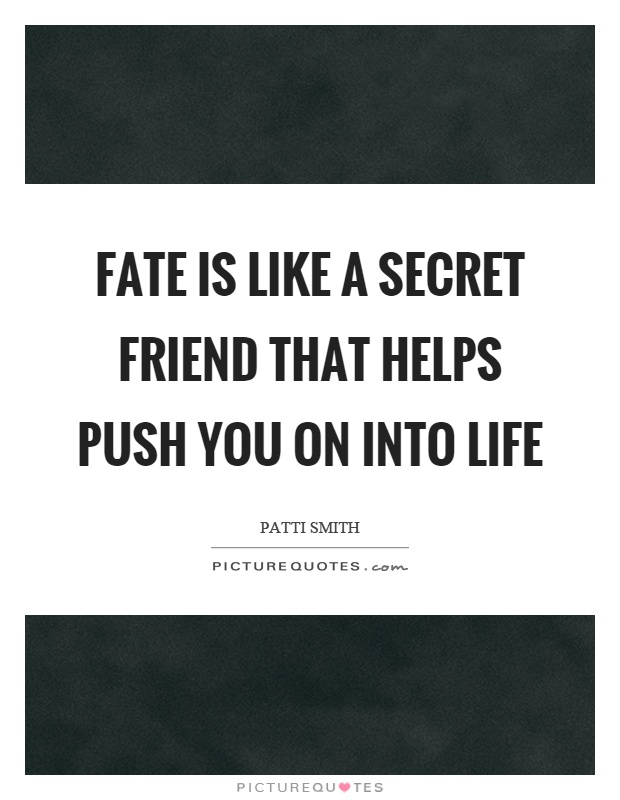 Fate is like a secret friend that helps push you on into life Picture Quote #1