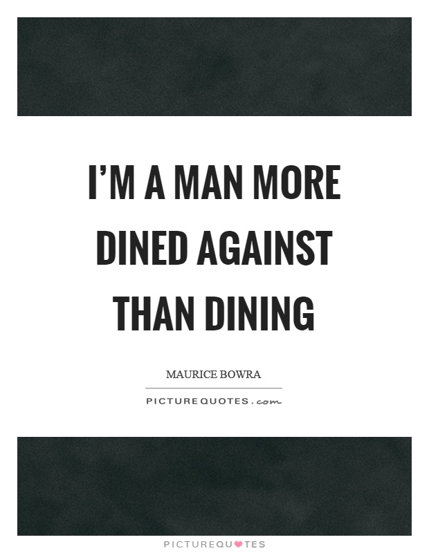 I'm a man more dined against than dining Picture Quote #1