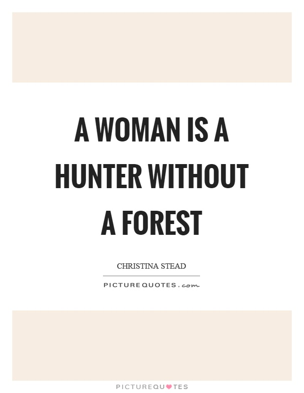 A woman is a hunter without a forest Picture Quote #1