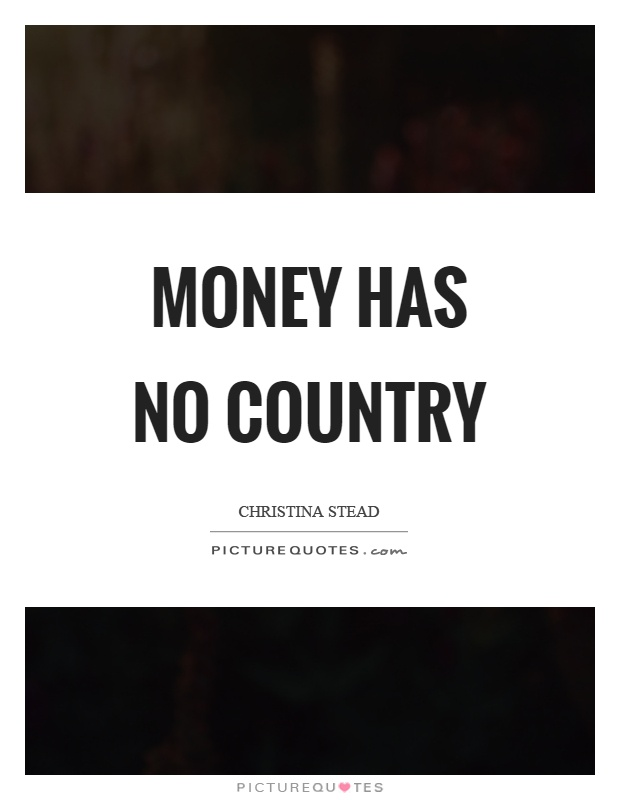 Money has no country Picture Quote #1