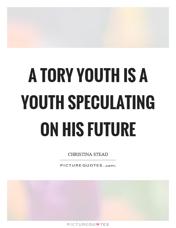 A tory youth is a youth speculating on his future Picture Quote #1
