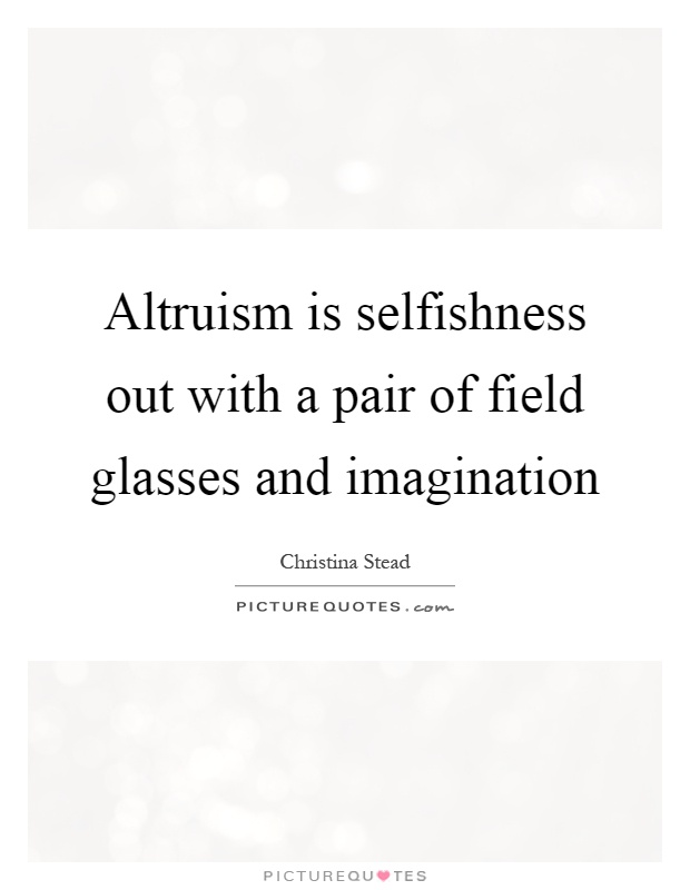 Altruism is selfishness out with a pair of field glasses and imagination Picture Quote #1