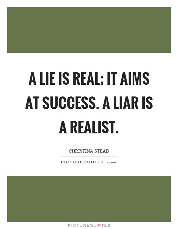A lie is real; it aims at success. A liar is a realist Picture Quote #1