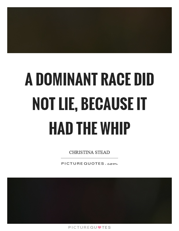A dominant race did not lie, because it had the whip Picture Quote #1