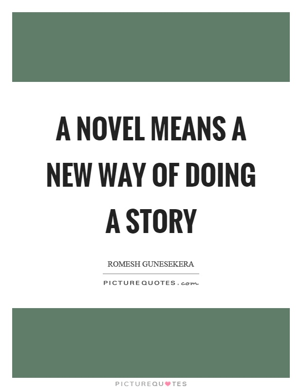 A novel means a new way of doing a story Picture Quote #1