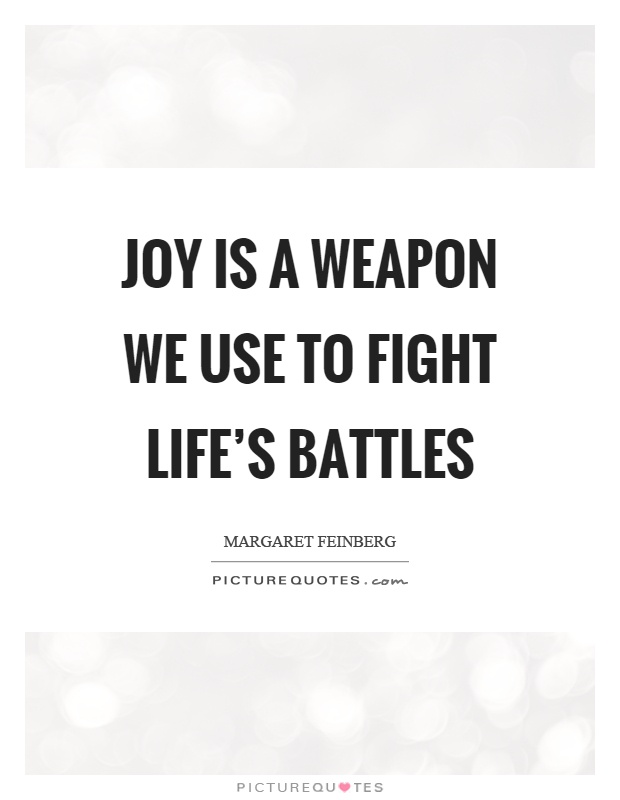 Joy is a weapon we use to fight life's battles Picture Quote #1