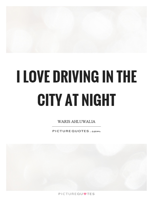 I love driving in the city at night Picture Quote #1