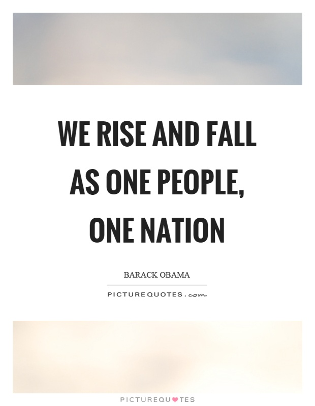 We rise and fall as one people, one nation Picture Quote #1
