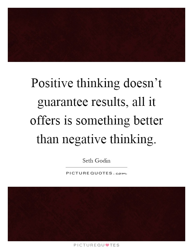 Positive thinking doesn't guarantee results, all it offers is something better than negative thinking Picture Quote #1