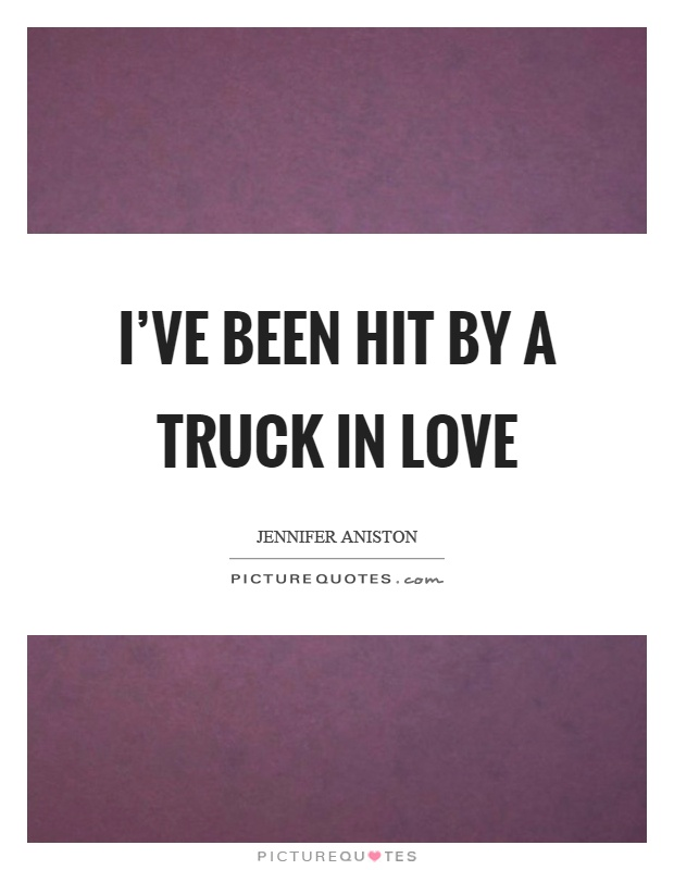 I've been hit by a truck in love Picture Quote #1