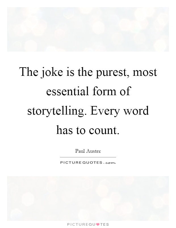 The joke is the purest, most essential form of storytelling. Every word has to count Picture Quote #1