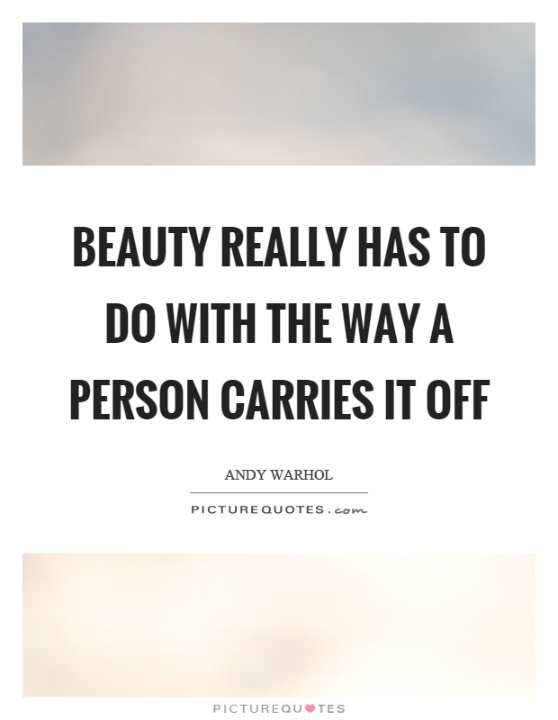 Beauty really has to do with the way a person carries it off Picture Quote #1