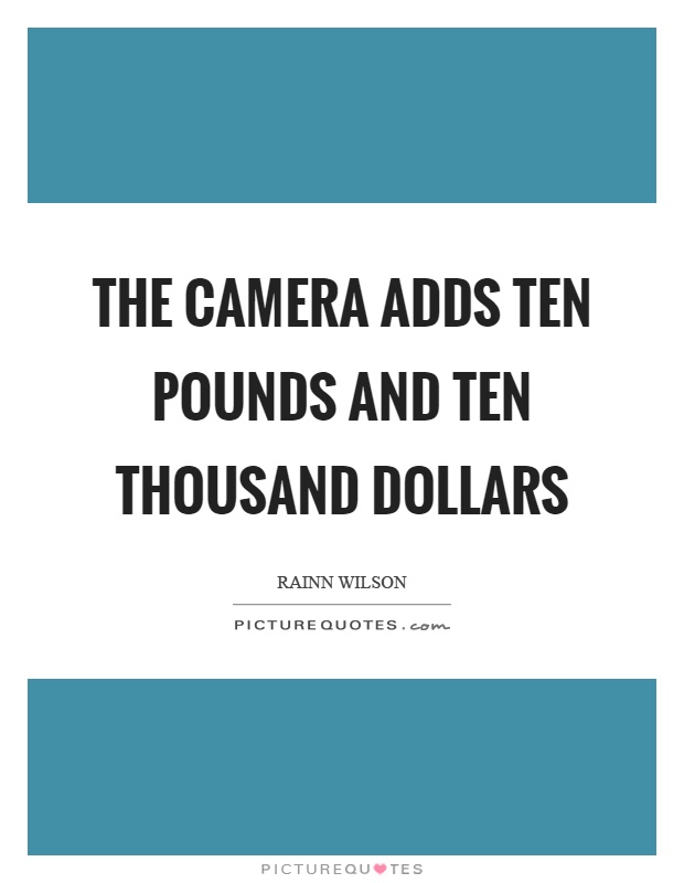 The camera adds ten pounds and ten thousand dollars Picture Quote #1