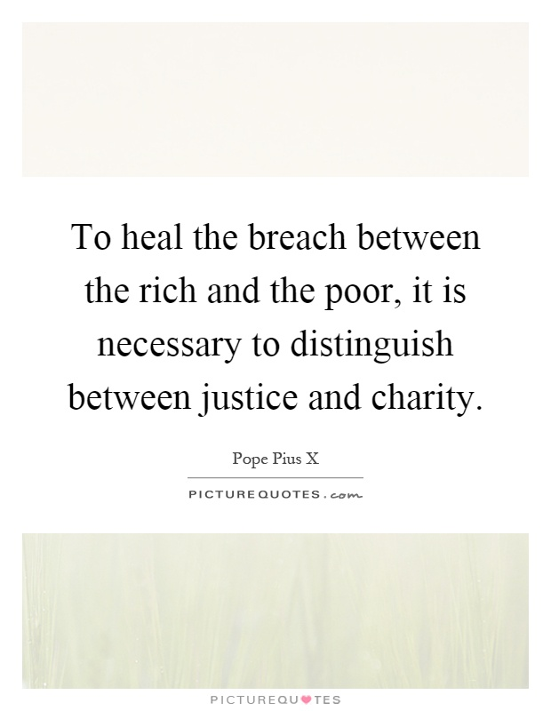 To heal the breach between the rich and the poor, it is necessary to distinguish between justice and charity Picture Quote #1