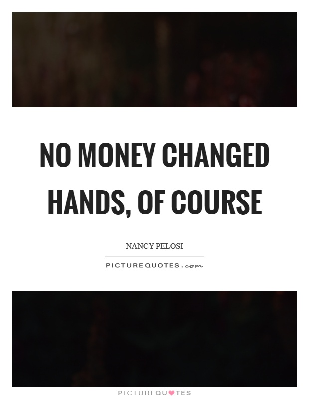 No money changed hands, of course Picture Quote #1
