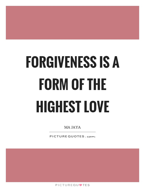 Forgiveness is a form of the highest love Picture Quote #1